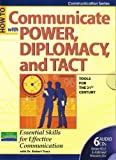 How to Communicate Power, Diplomacy and Tact (Tools for the 21st Century, Essential Skills for effective communication)