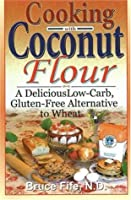 Cooking with Coconut Flour: A Delicious Low-Carb, Gluten-Free Alternative to Wheat by Piccadilly Books, Ltd.