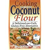 Cooking with Coconut Flour: A Delicious Low-Carb, Gluten-Free Alternative to Wheatby Bruce Fife