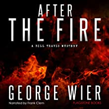 After the Fire: The Bill Travis Mysteries, Book 9 | Livre audio Auteur(s) : George Wier Narrateur(s) : Frank Clem
