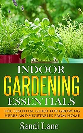 Indoor gardening essentials the essential guide for for Indoor gardening amazon