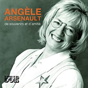 Angèle Arsenault – De souvenirs et d'amitié
