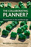 The Collaborating Planner?: Practitioners in the Neoliberal Age (1447305116) by Clifford, Ben