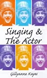 Singing and the Actor (Ballet, Dance, Opera and Music) (0713648880) by Kayes, Gillyanne