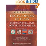 Grabb's Encyclopedia of Flaps: Volume III: Torso, Pelvis, and Lower Extremities