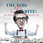 The Time Is Write!: Your Journey to Excellent Writing Starts Now | L. David Harris