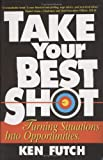 Take Your Best Shot: Turning Situations Into Opportunities