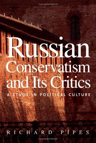 Russian Conservatism And Its Critics : A Study in Political Culture, RICHARD PIPES