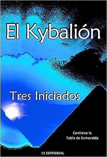 El Kybalión. Tres Iniciados. La Tabla Esmeralda