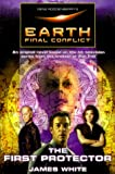 Gene Roddenberry's Earth: Final Conflict--The First Protector (031287409X) by White, James