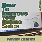How to Improve Online Sales: The Best Guide on How to Sell Online, Using Social Media, Backlinks, Web 2.0, Blog Posts, Keyword Research, Blackhat, Search Engine Marketing, Link Building and More! Hörbuch von Xavier Zimms Gesprochen von: David Loving