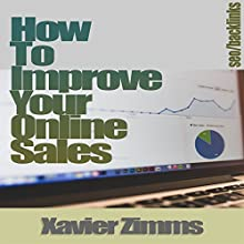 How to Improve Online Sales: The Best Guide on How to Sell Online, Using Social Media, Backlinks, Web 2.0, Blog Posts, Keyword Research, Blackhat, Search Engine Marketing, Link Building and More! Audiobook by Xavier Zimms Narrated by David Loving