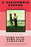Some Love, Some Pain, Sometime: Stories (0385467885) by Cooper, J. California