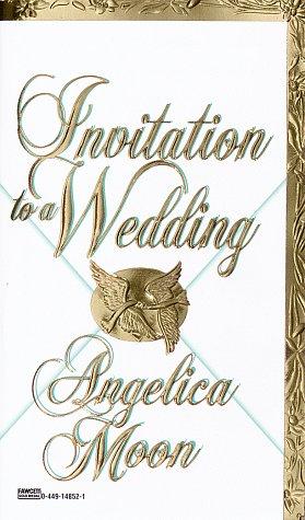 Invitation to a Wedding, Angelica Moon