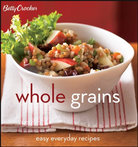 Betty Crocker Whole Grains: Easy Everyday Recipes (Betty Crocker Cooking)