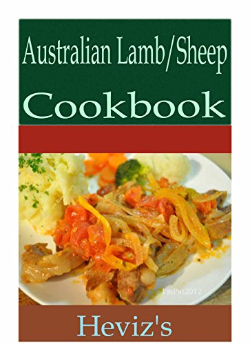 Australian Lamb/Sheep 101. Delicious, Nutritious, Low Budget, Mouth Watering Australian Lamb/Sheep Cookbook by Heviz's