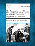 img - for The Roman Law of Slavery the Condition of the Slave in Private Law from Augustus to Justinian book / textbook / text book