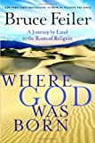 Where God Was Born: A Journey by Land to the Roots of Religion (0060574879) by Bruce Feiler