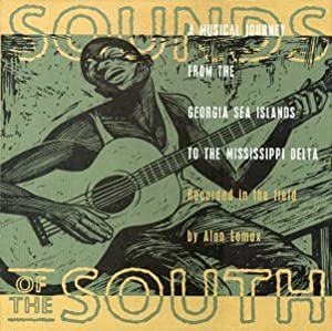 Sounds of the South: A Musical Journey from the Georgia Sea Islands to the Mississippi Delta