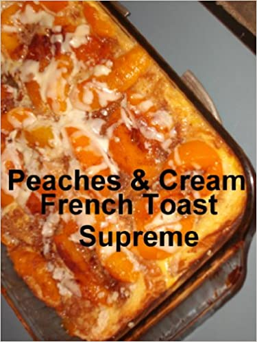 Peaches & Cream French Toast Supreme (Recipe Singles)