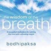 The Wisdom of the Breath: Three Guided Meditations for Calming the Mind and Cultivating Insight | [Bodhipaksa]