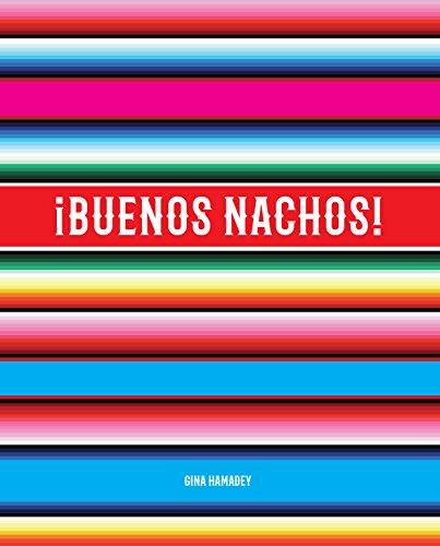 ¡Buenos Nachos! by Gina Hamadey