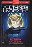 All Things Under Moon (0425143023) by Morgan, Robert