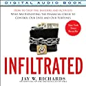 Infiltrated: How to Stop the Insiders and Activists Who Are Exploiting the Financial Crisis to Control Our Lives and Our Fortunes (       UNABRIDGED) by Jay W. Richards Narrated by Tim Lundeen