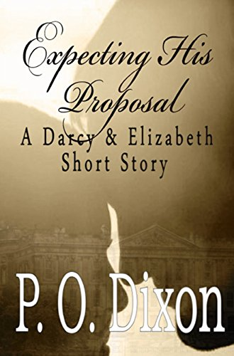 Book: Expecting His Proposal - A Darcy and Elizabeth Short Story by P. O. Dixon
