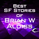Best SF Stories of Brian W Aldiss | Brian Aldiss