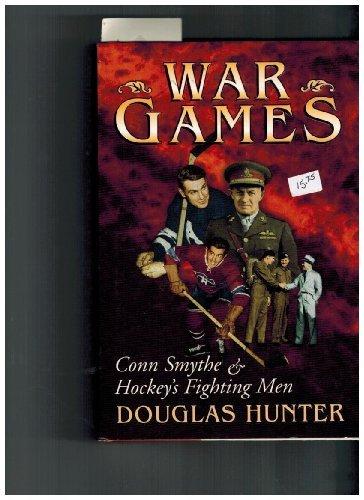 war-games-conn-smythe-hockeys-fighting-men-by-douglas-hunter-1996-10-31