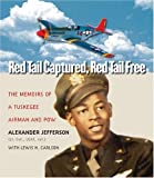 Red Tail Captured, Red Tail Free: Memoirs of a Tuskegee Airman and POW (0823223663) by Alexander Jefferson