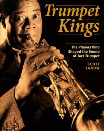 Trumpet Kings: The Players Who Shaped the Sound of Jazz Trumpet
