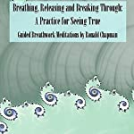 Breathing, Releasing, and Breaking Through: A Practice for Seeing True | Ronald Chapman,Tim Gowens