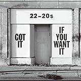 Got It If You Want It 22-20s