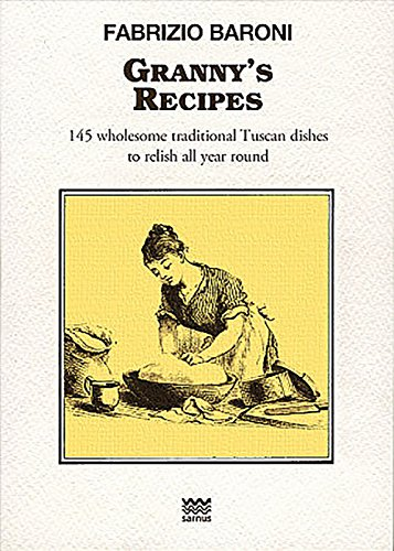 Granny's recipes. 145 wholesome traditional Tuscan dishes to relish all year round
