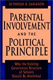 Parental Involvement and the Political Principle: Why the Existing Governance Structure of Schools Should Be Abolished (Jossey Bass Education Series) (0787900540) by Seymour B. Sarason