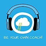 Be Your Own Coach! Self-Coaching by Hypnosis: Be your own coach and unlock the abilities within!   Kim Fleckenstein