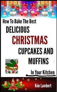 (FREE on 9/11) How To Bake The Best Delicious Christmas Cupcakes And Muffins - In Your Kitchen by Kim Lambert - http://eBooksHabit.com