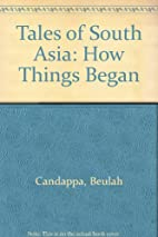 Tales of South Asia: How Things Began by…