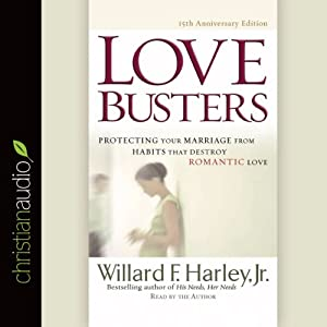 Love Busters: Overcoming Habits That Destroy Romantic Love | [Willard F. Harley]