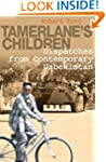 Tamerlane's Children: Dispatches from...