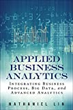 Applied Business Analytics: Integrating Business Process, Big Data, and Advanced Analytics (FT Press Analytics)
