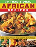 70 Traditional African Recipes: Authentic classic dishes from all over Africa adapted for the Western kitchen--all shown step-by-step in 300 simple-to-follow photographs