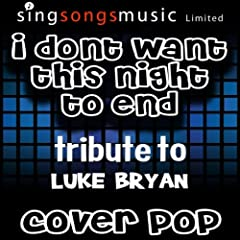 I Don't Want This Night to End (Tribute to Luke Bryan)