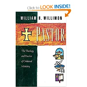 Pastor: The Theology and Practice of Ordained Ministry William H. Willimon