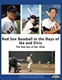 img - for Red Sox Baseball in the Days of Ike and Elvis: The Red Sox of the 1950s (SABR Digital Library Book 6) book / textbook / text book