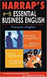 Harrap's Guide to Essential Business English : Les mots et expressions clés de l'anglais des affaires, Français/anglais