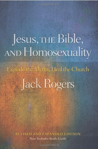 Jesus, the Bible, and Homosexuality, Revised and Expanded Edition: Explode the Myths, Heal the Church: Jack Rogers: 9780664233976: Amazon.com: Books