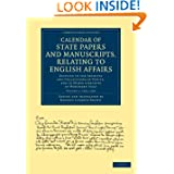Calendar of State Papers and Manuscripts, Relating to English Affairs: Existing in the Archives and Collections...